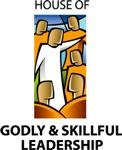House of Godly & Skillful Leadership